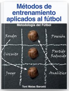 Libro o Ebook. Métodos de Entrenamiento aplicados al Fútbol. Metodología del Fútbol. Toni Matas Barceló