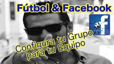 Fútbol y Facebook. Crear y configurar grupos de facebook para tu equipo de fútbol.