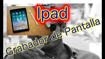 Ipad. Configuración del Grabador de Pantalla