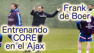 Core y Fútbol. Original forma de entrenar CORE. Frank de Boer - entrenador Ajax de Amsterdam