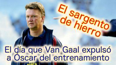 El día que Van Gaal expulsó a Óscar del entrenamiento del FC Barcelona
